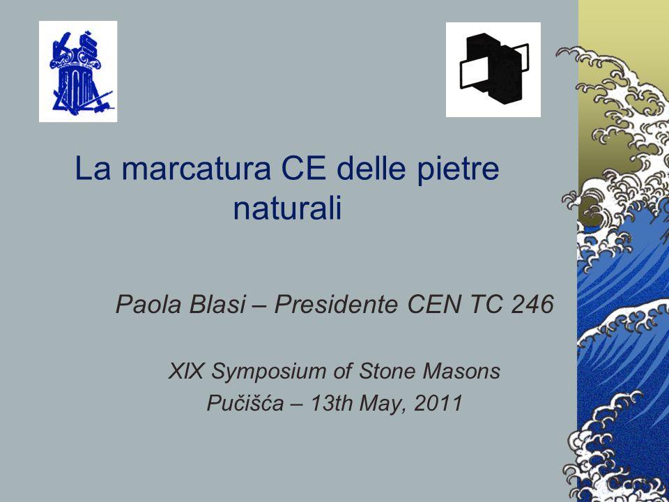 La marcatura CE delle pietre naturali Paola Blasi – Presidente CEN TC 246 XIX Symposium of Stone Masons Pučišća – 13th May, 2011