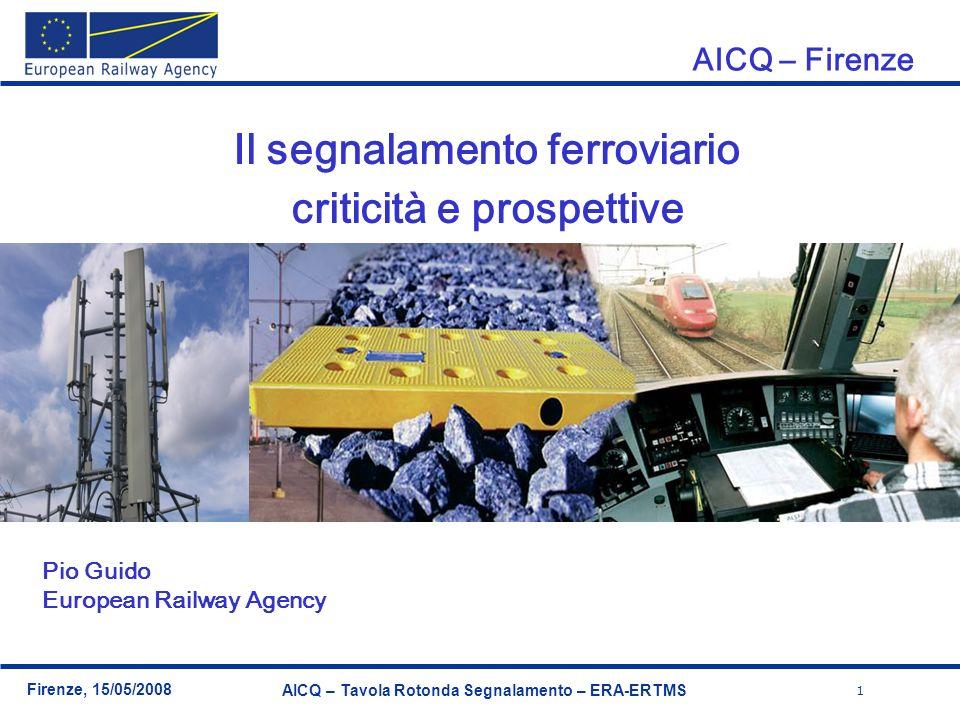 1 Firenze, 15/05/2008 AICQ – Tavola Rotonda Segnalamento – ERA-ERTMS AICQ – Firenze Il segnalamento ferroviario criticità e prospettive Pio Guido Euro