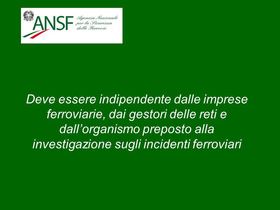 Deve essere indipendente dalle imprese ferroviarie, dai gestori delle reti e dallorganismo preposto alla investigazione sugli incidenti ferroviari