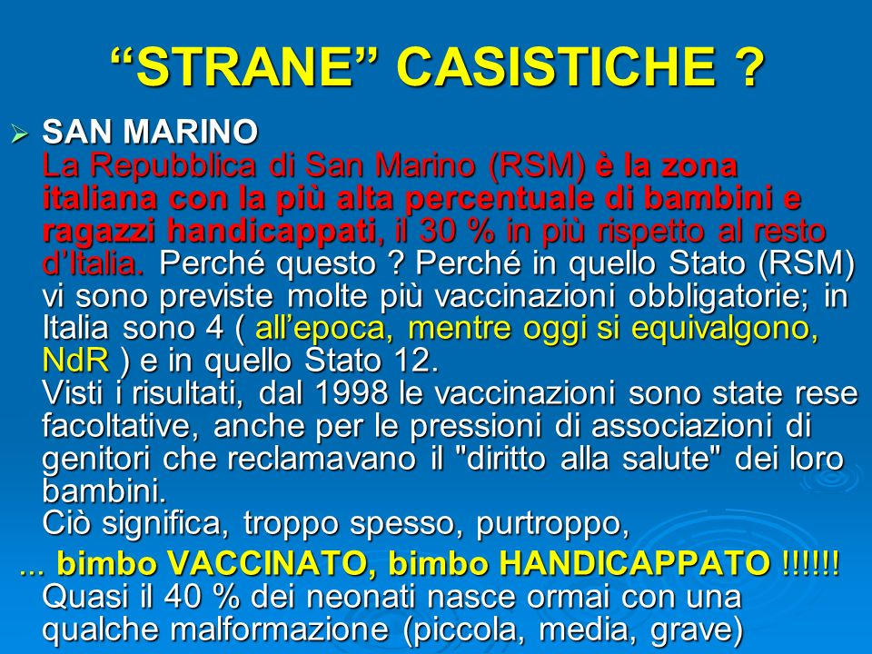 STRANE CASISTICHE ? SAN MARINO La Repubblica di San Marino (RSM) è la zona italiana con la più alta percentuale di bambini e ragazzi handicappati, il