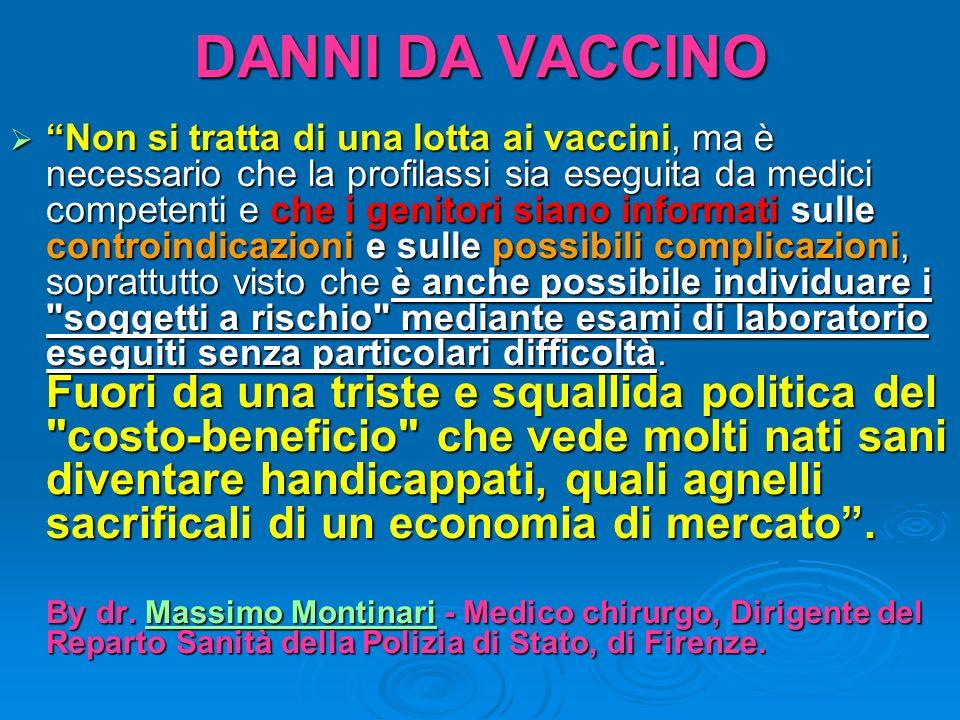 DANNI DA VACCINO Non si tratta di una lotta ai vaccini, ma è necessario che la profilassi sia eseguita da medici competenti e che i genitori siano inf