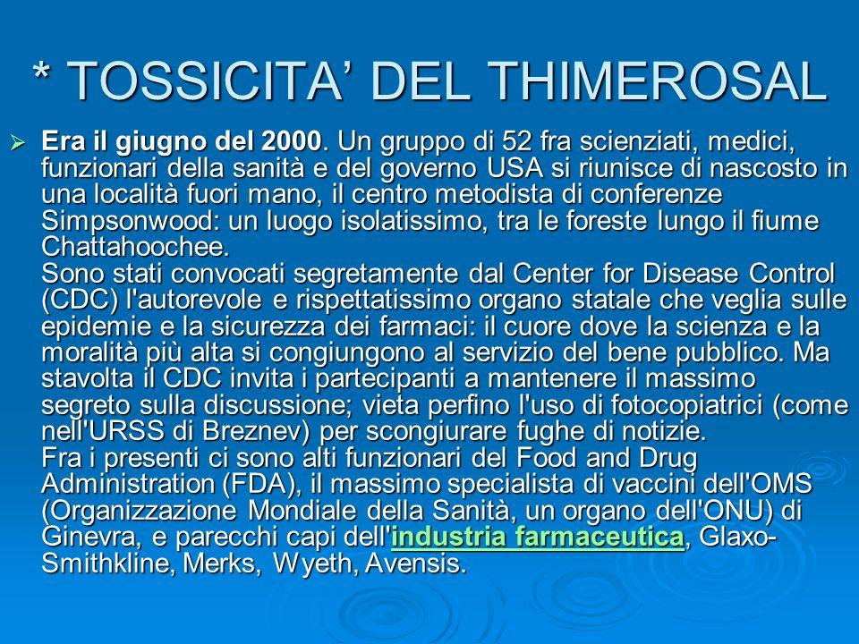 * TOSSICITA DEL THIMEROSAL Era il giugno del 2000. Un gruppo di 52 fra scienziati, medici, funzionari della sanità e del governo USA si riunisce di na