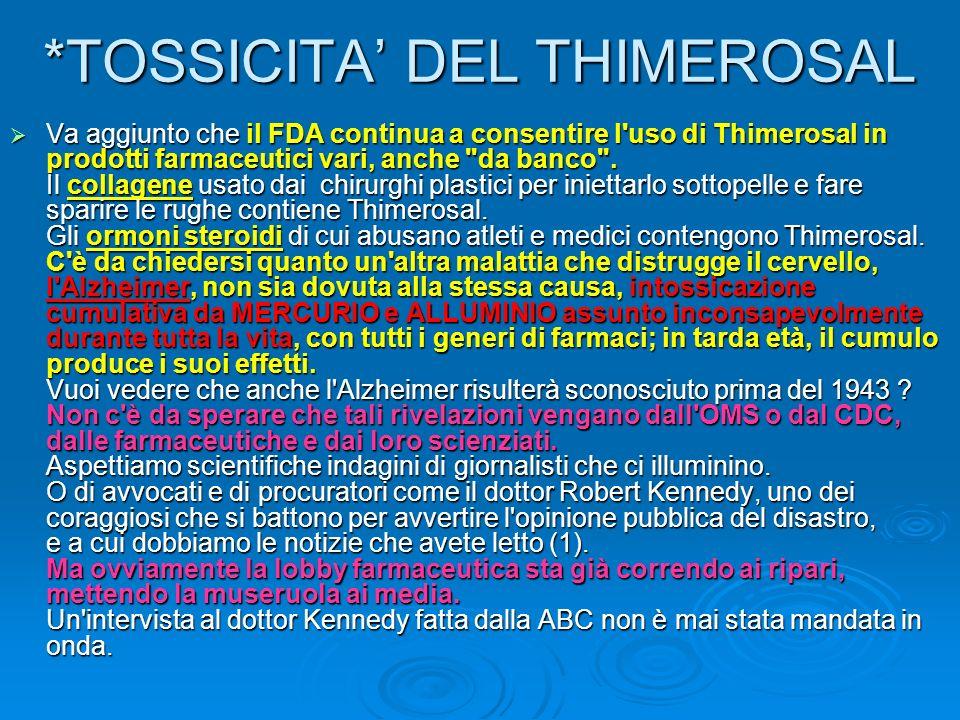 *TOSSICITA DEL THIMEROSAL Va aggiunto che il FDA continua a consentire l'uso di Thimerosal in prodotti farmaceutici vari, anche