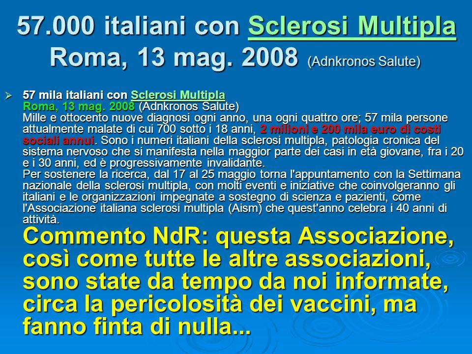 57 mila italiani con Sclerosi Multipla Roma, 13 mag. 2008 (Adnkronos Salute) Mille e ottocento nuove diagnosi ogni anno, una ogni quattro ore; 57 mila