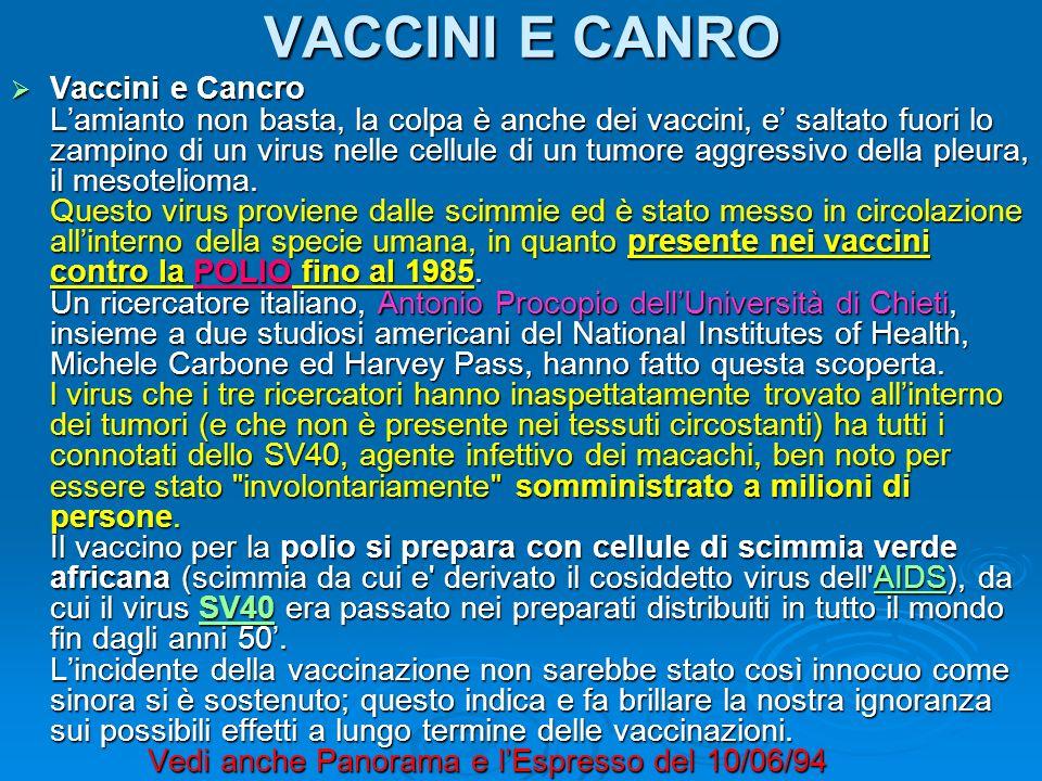 VACCINI E CANRO Vaccini e Cancro Lamianto non basta, la colpa è anche dei vaccini, e saltato fuori lo zampino di un virus nelle cellule di un tumore a