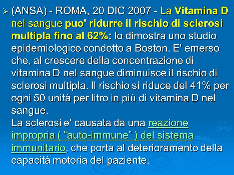 (ANSA) - ROMA, 20 DIC 2007 - La Vitamina D nel sangue puo' ridurre il rischio di sclerosi multipla fino al 62%: lo dimostra uno studio epidemiologico
