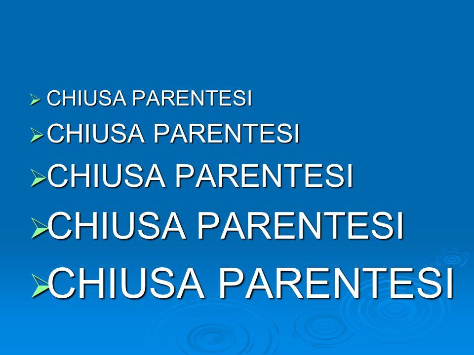 CHIUSA PARENTESI CHIUSA PARENTESI