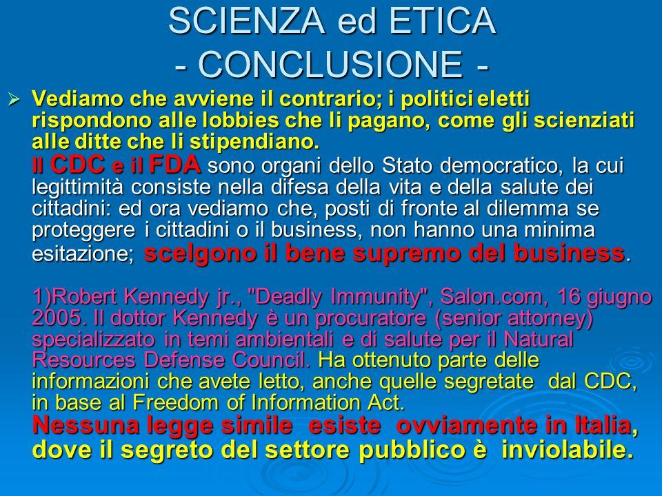 SCIENZA ed ETICA - CONCLUSIONE - Vediamo che avviene il contrario; i politici eletti rispondono alle lobbies che li pagano, come gli scienziati alle d