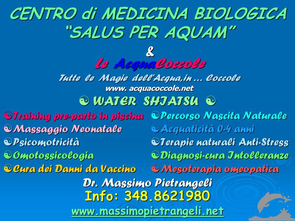 CENTRO di MEDICINA BIOLOGICA SALUS PER AQUAM Le AcquaCoccole Tutte le Magie dellAcqua, in … Coccole www. acquacoccole.net & WATER SHIATSU WATER SHIATS