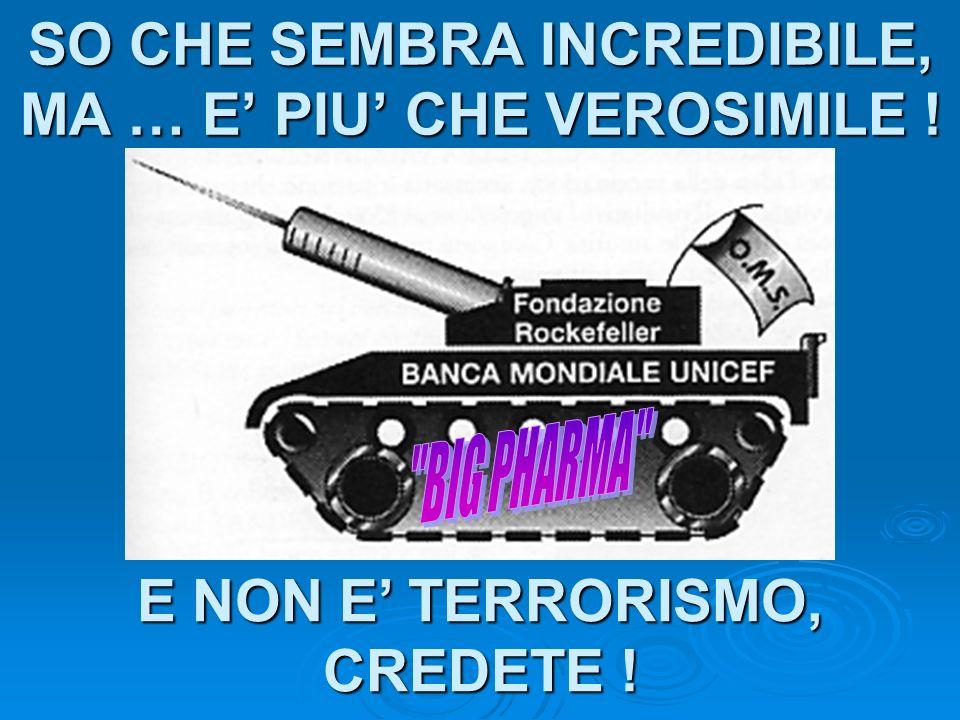 SO CHE SEMBRA INCREDIBILE, MA … E PIU CHE VEROSIMILE ! E NON E TERRORISMO, CREDETE !