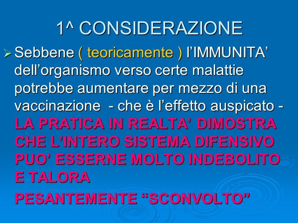 1^ CONSIDERAZIONE Sebbene ( teoricamente ) lIMMUNITA dellorganismo verso certe malattie potrebbe aumentare per mezzo di una vaccinazione - che è leffe