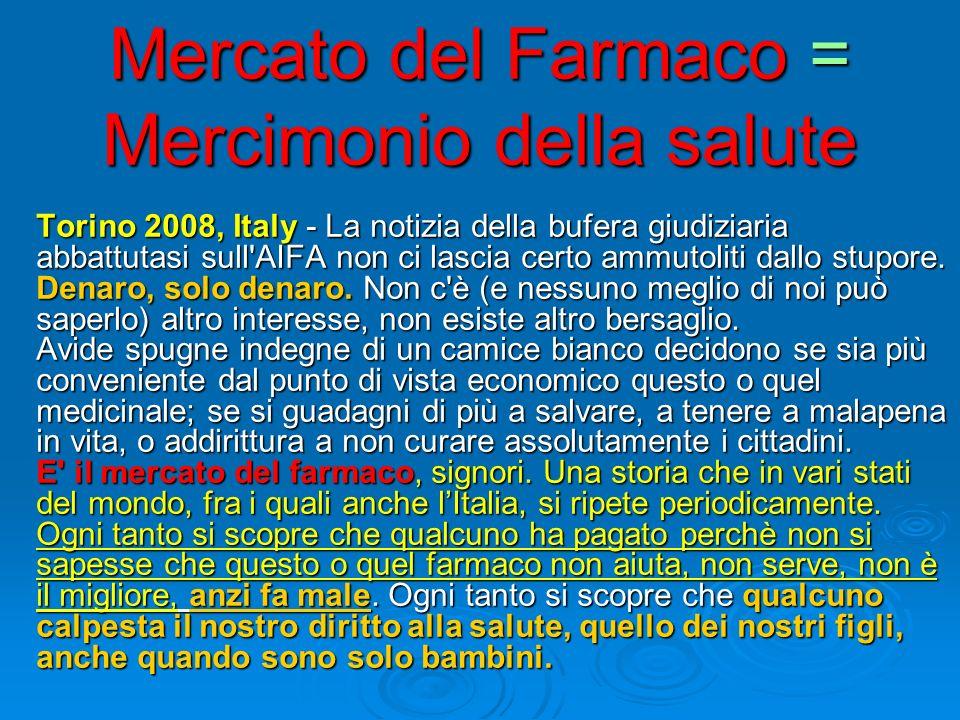 Mercato del Farmaco = Mercimonio della salute Torino 2008, Italy - La notizia della bufera giudiziaria abbattutasi sull'AIFA non ci lascia certo ammut