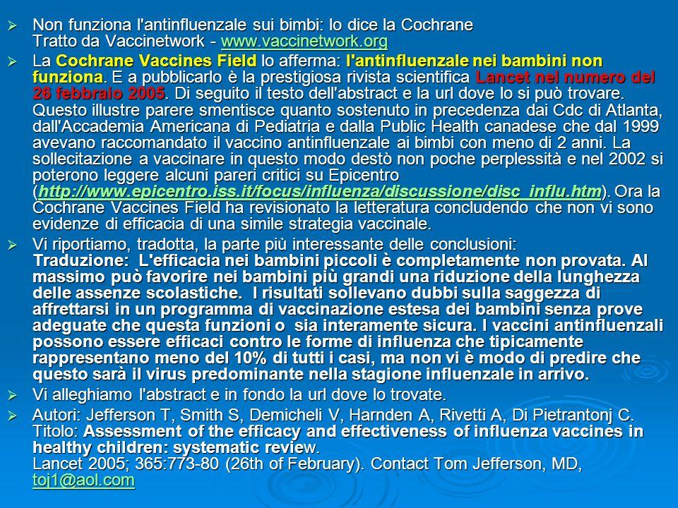 Non funziona l'antinfluenzale sui bimbi: lo dice la Cochrane Tratto da Vaccinetwork - www.vaccinetwork.org Non funziona l'antinfluenzale sui bimbi: lo