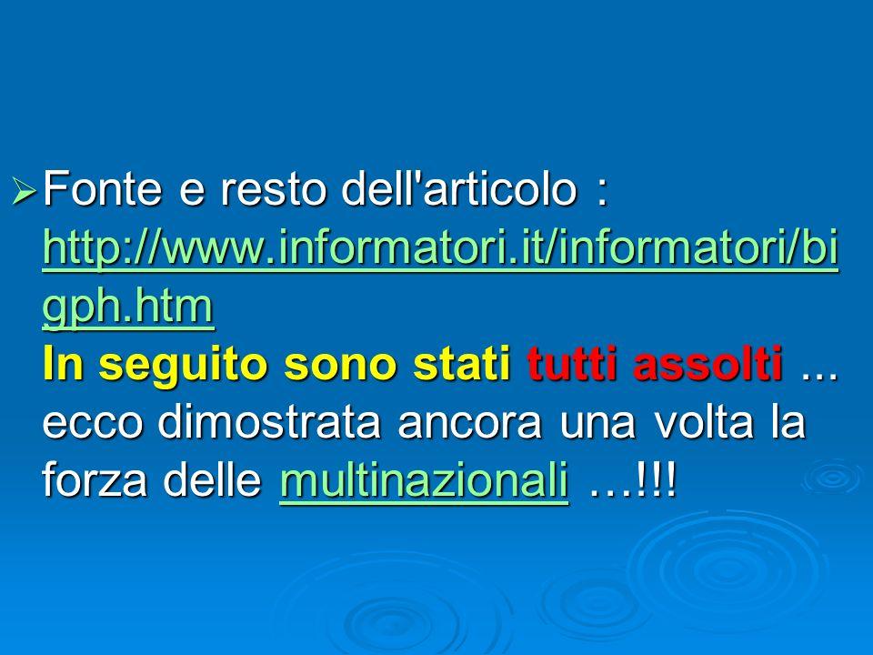 Fonte e resto dell'articolo : http://www.informatori.it/informatori/bi gph.htm In seguito sono stati tutti assolti... ecco dimostrata ancora una volta