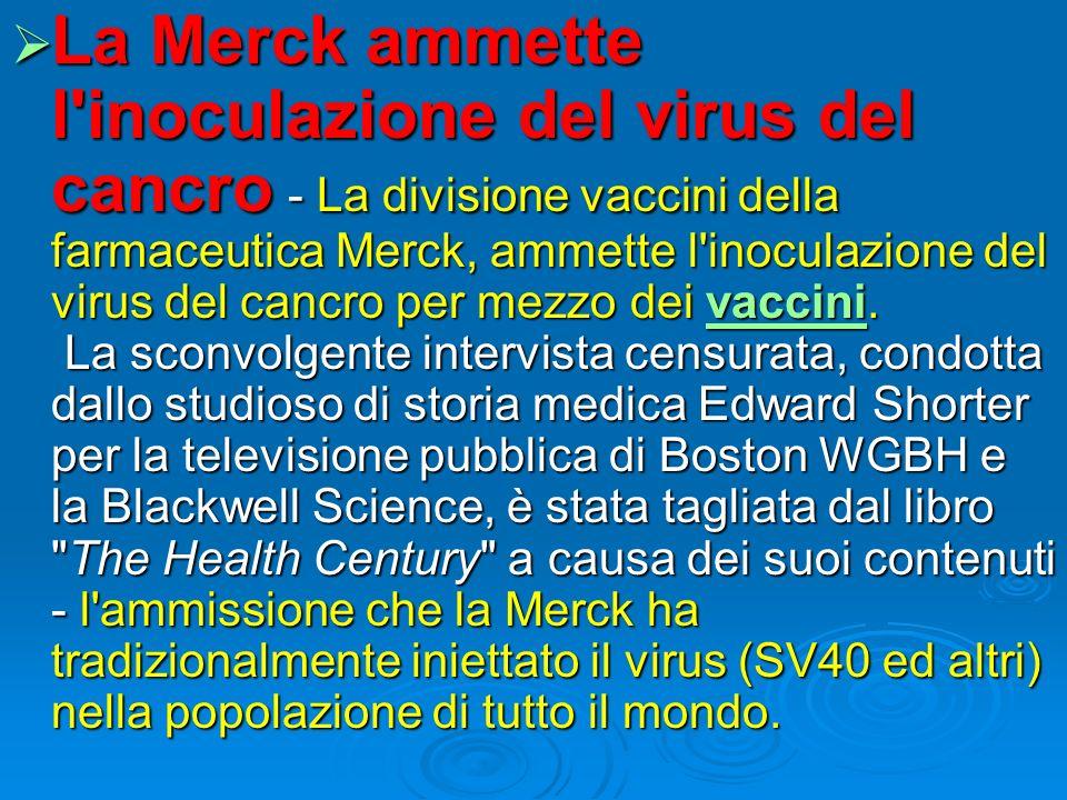 La Merck ammette l'inoculazione del virus del cancro - La divisione vaccini della farmaceutica Merck, ammette l'inoculazione del virus del cancro per