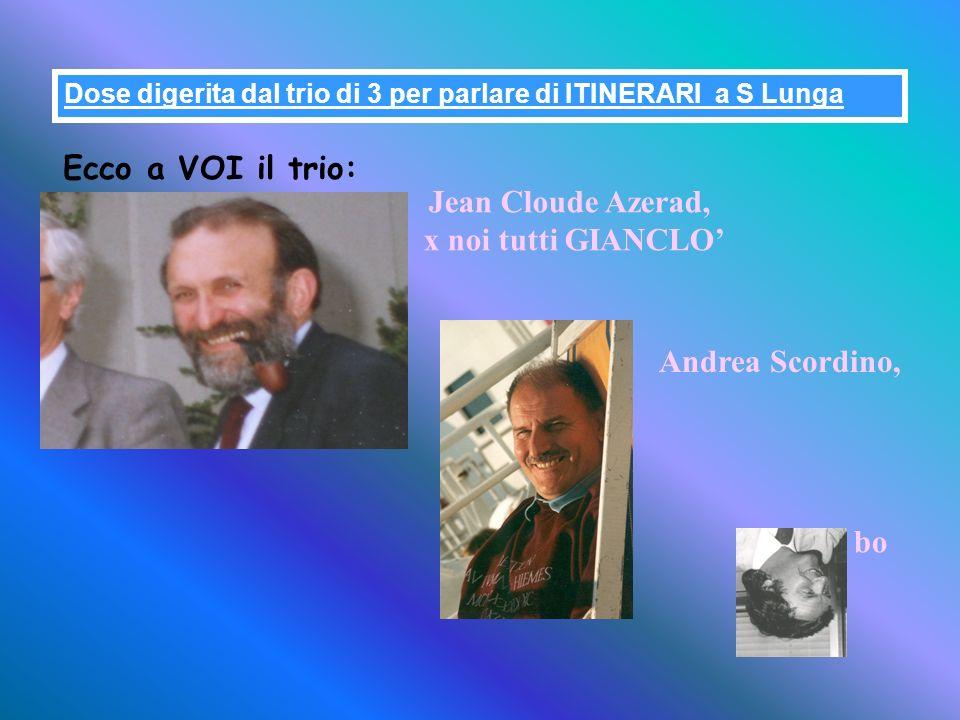 Dose digerita dal trio di 3 per parlare di ITINERARI a S Lunga Ecco a VOI il trio: Jean Cloude Azerad, x noi tutti GIANCLO Andrea Scordino, bo