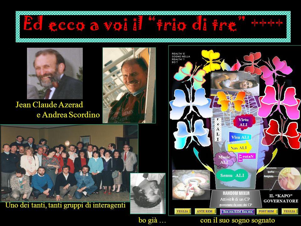 Ed ecco a voi il trio di tre ++++ Jean Claude Azerad e Andrea Scordino bo già … con il suo sogno sognato Uno dei tanti, tanti gruppi di interagenti