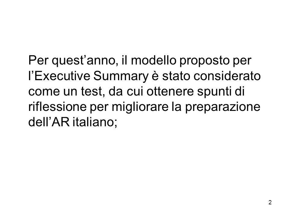 2 Per questanno, il modello proposto per lExecutive Summary è stato considerato come un test, da cui ottenere spunti di riflessione per migliorare la preparazione dellAR italiano;