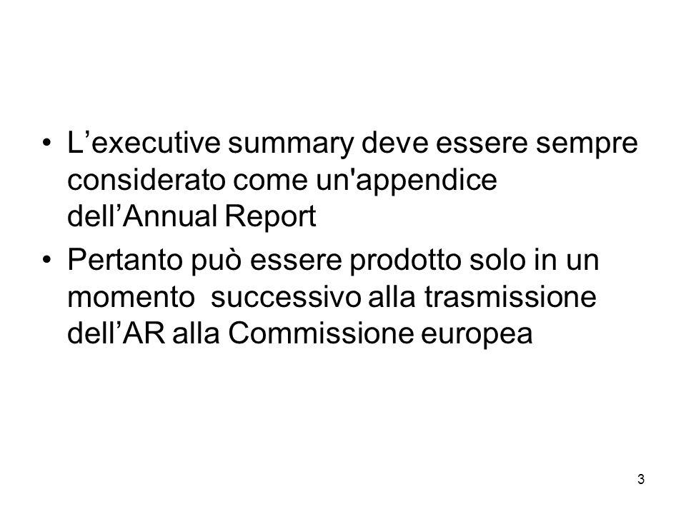 3 Lexecutive summary deve essere sempre considerato come un appendice dellAnnual Report Pertanto può essere prodotto solo in un momento successivo alla trasmissione dellAR alla Commissione europea