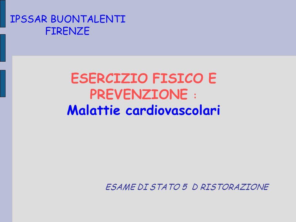 ESERCIZIO FISICO E PREVENZIONE : Malattie cardiovascolari ESAME DI STATO 5 D RISTORAZIONE IPSSAR BUONTALENTI FIRENZE