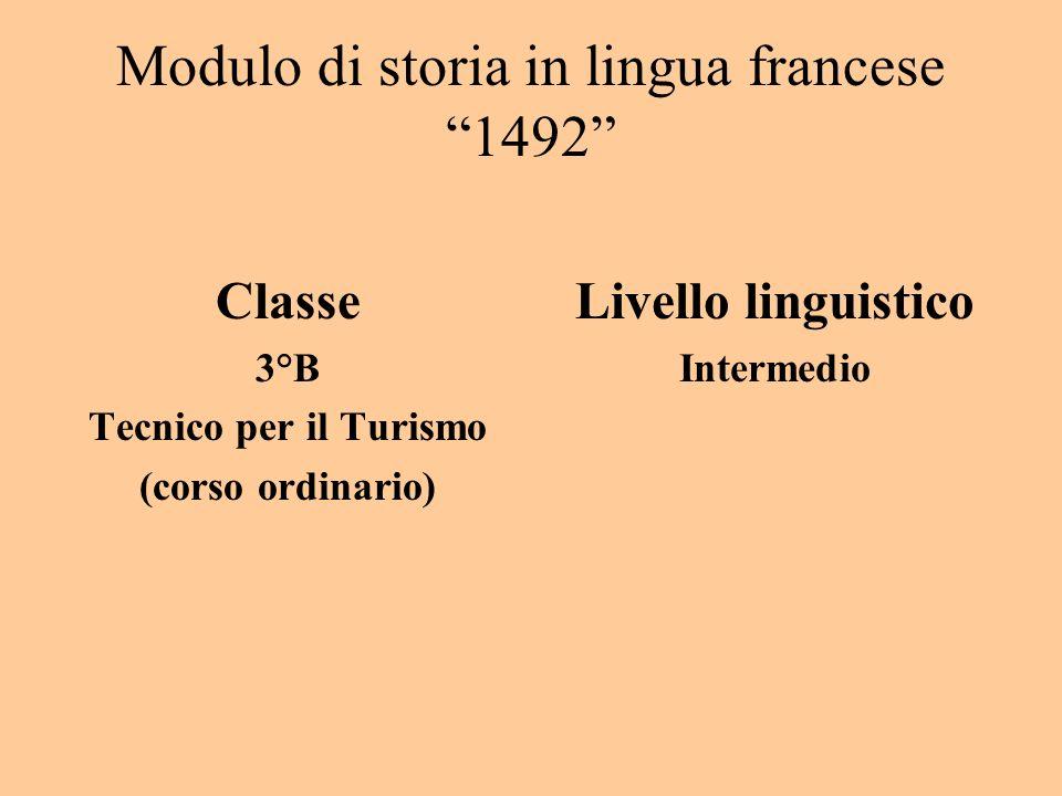 Modulo di storia in lingua francese 1492 Classe 3°B Tecnico per il Turismo (corso ordinario) Livello linguistico Intermedio