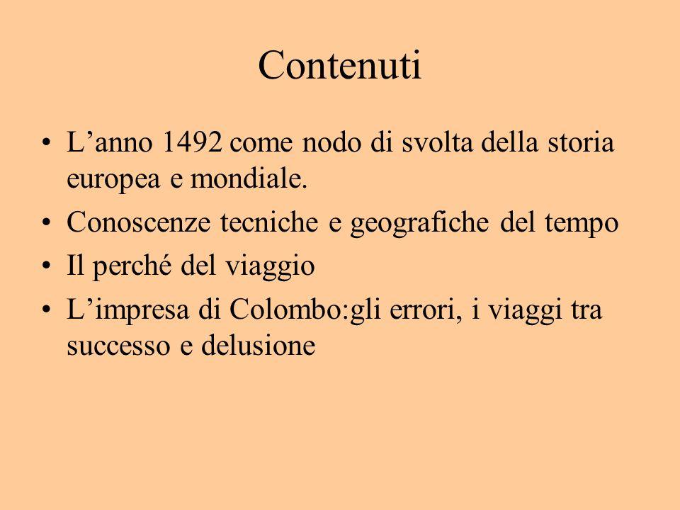 Contenuti Lanno 1492 come nodo di svolta della storia europea e mondiale. Conoscenze tecniche e geografiche del tempo Il perché del viaggio Limpresa d