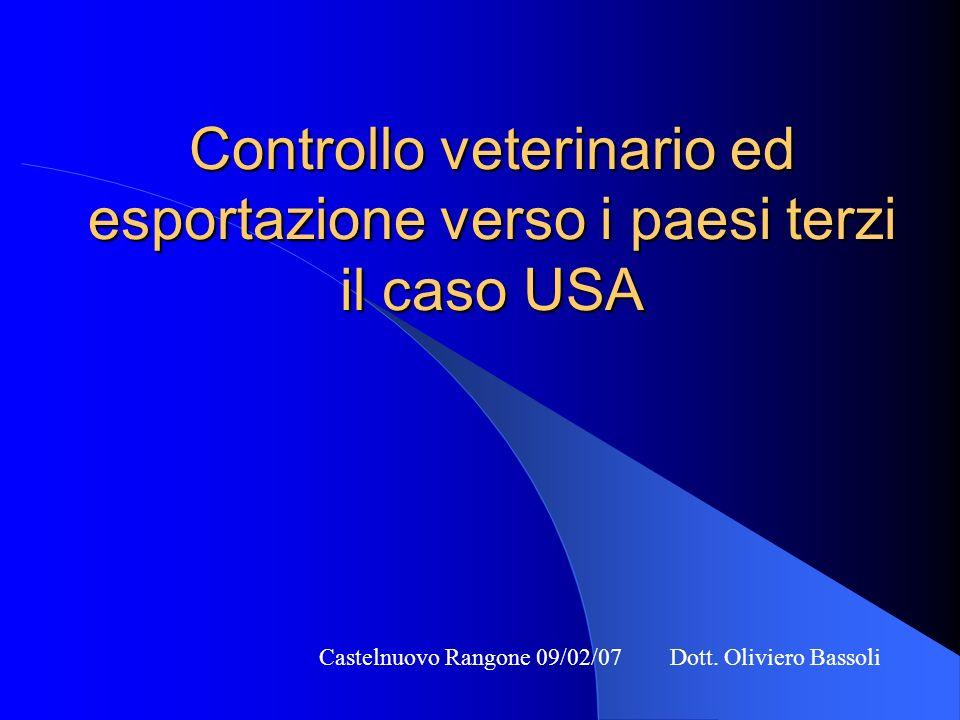 Controllo veterinario ed esportazione verso i paesi terzi il caso USA Castelnuovo Rangone 09/02/07 Dott.