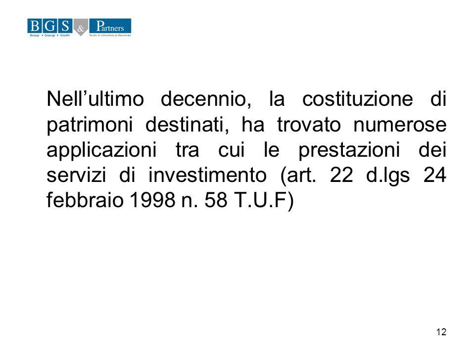 12 Nellultimo decennio, la costituzione di patrimoni destinati, ha trovato numerose applicazioni tra cui le prestazioni dei servizi di investimento (a