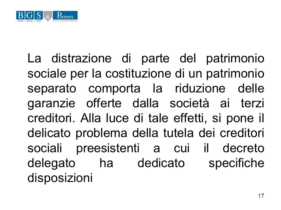 17 La distrazione di parte del patrimonio sociale per la costituzione di un patrimonio separato comporta la riduzione delle garanzie offerte dalla soc