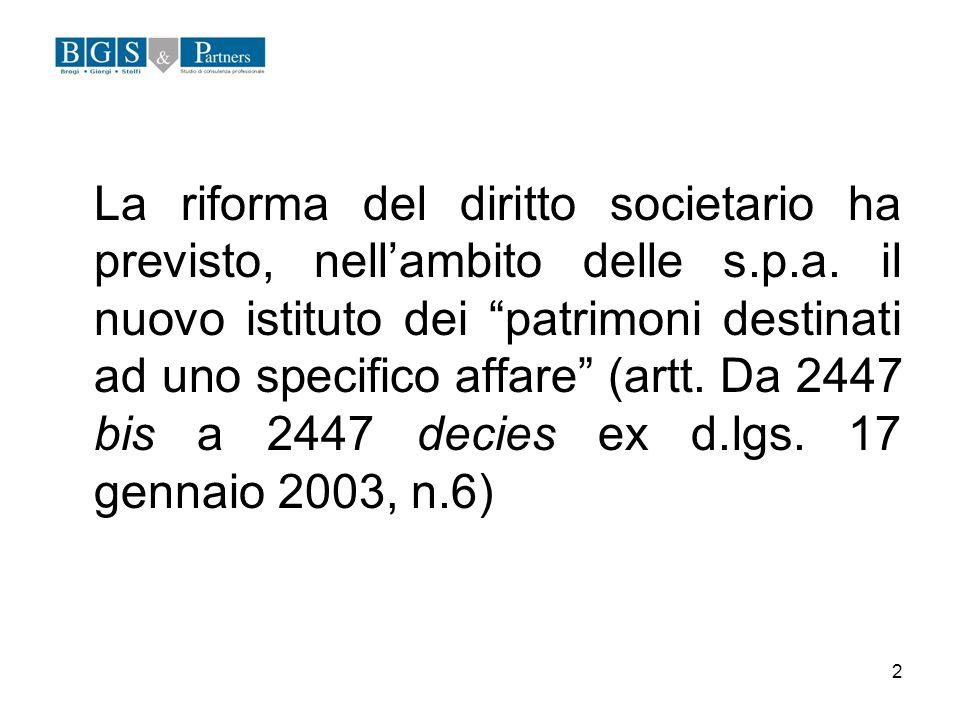 2 La riforma del diritto societario ha previsto, nellambito delle s.p.a. il nuovo istituto dei patrimoni destinati ad uno specifico affare (artt. Da 2