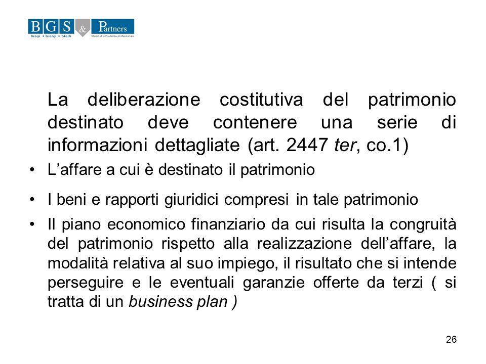 26 La deliberazione costitutiva del patrimonio destinato deve contenere una serie di informazioni dettagliate (art. 2447 ter, co.1) Laffare a cui è de