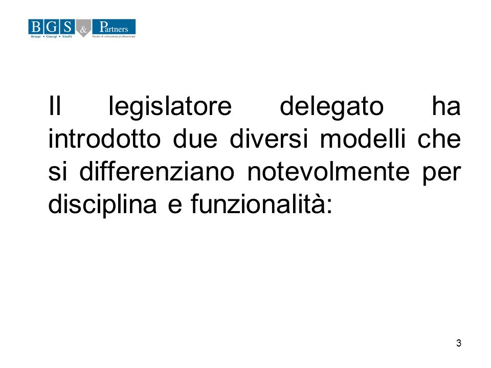 3 Il legislatore delegato ha introdotto due diversi modelli che si differenziano notevolmente per disciplina e funzionalità: