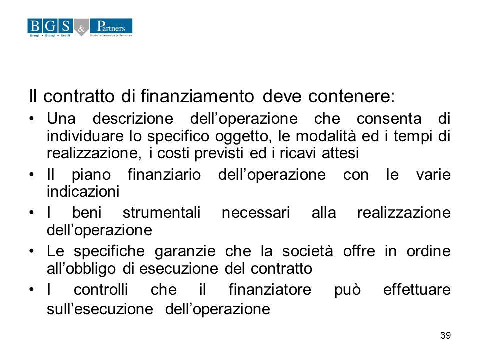 39 Il contratto di finanziamento deve contenere: Una descrizione delloperazione che consenta di individuare lo specifico oggetto, le modalità ed i tem