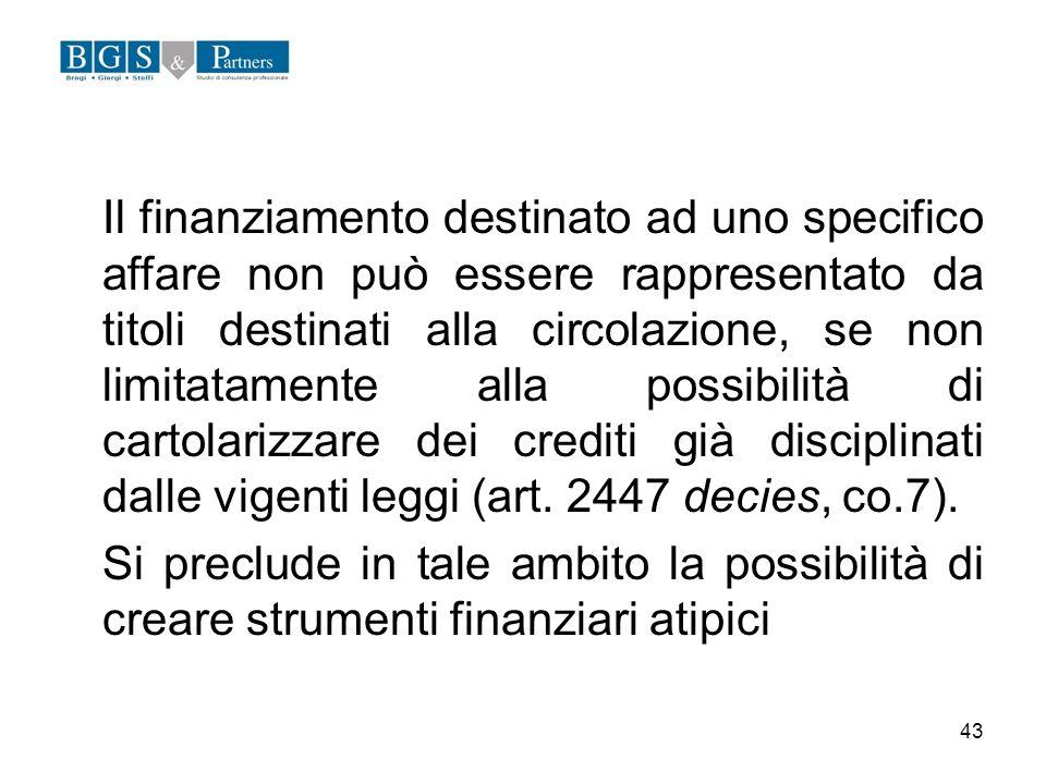 43 Il finanziamento destinato ad uno specifico affare non può essere rappresentato da titoli destinati alla circolazione, se non limitatamente alla po