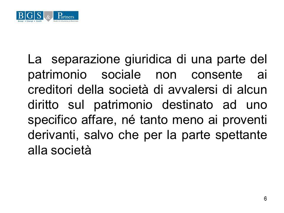 6 La separazione giuridica di una parte del patrimonio sociale non consente ai creditori della società di avvalersi di alcun diritto sul patrimonio de