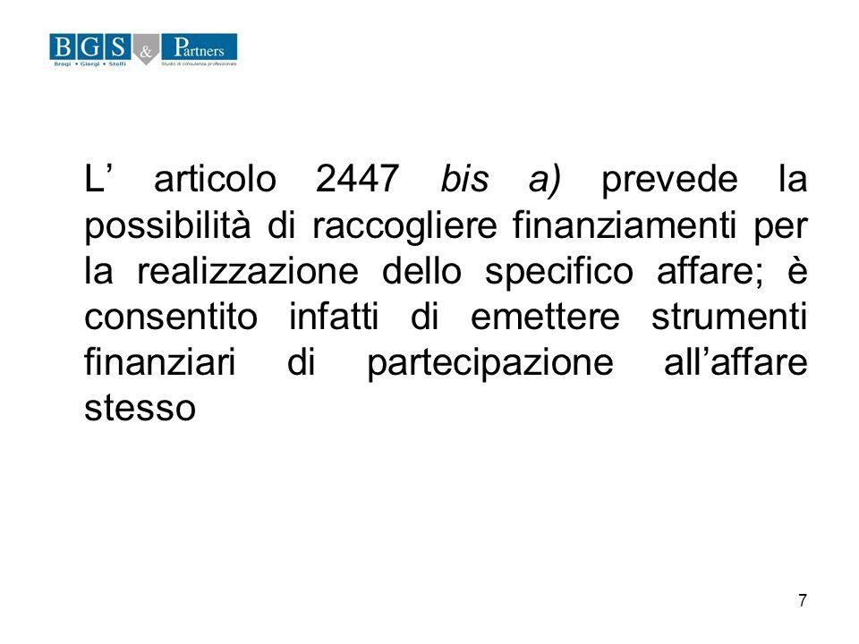 7 L articolo 2447 bis a) prevede la possibilità di raccogliere finanziamenti per la realizzazione dello specifico affare; è consentito infatti di emet