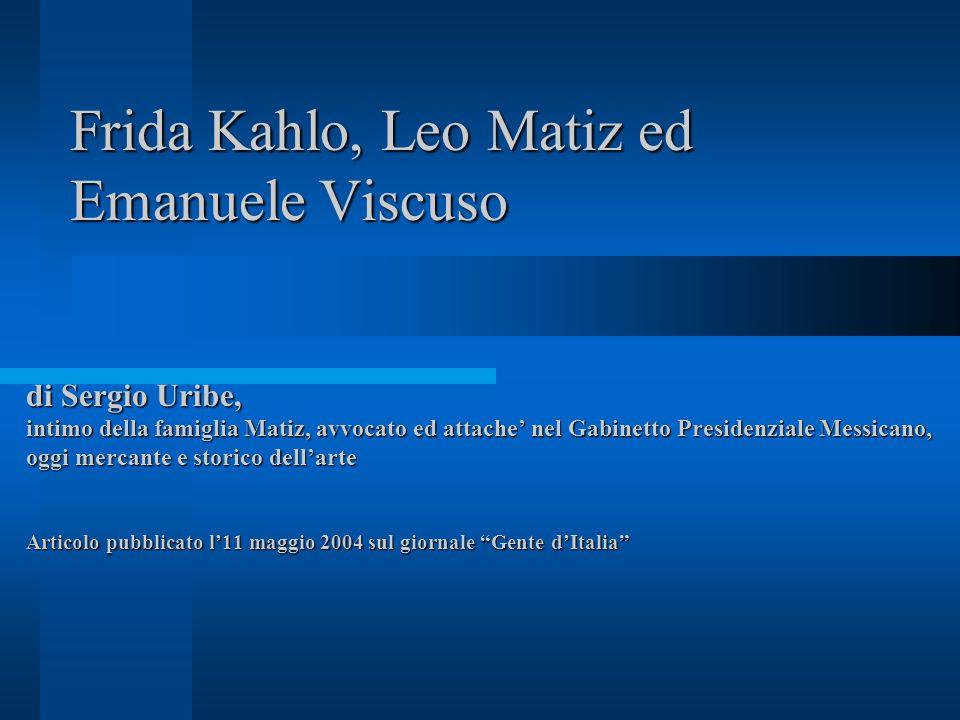 Frida Kahlo, Leo Matiz ed Emanuele Viscuso di Sergio Uribe, intimo della famiglia Matiz, avvocato ed attache nel Gabinetto Presidenziale Messicano, og