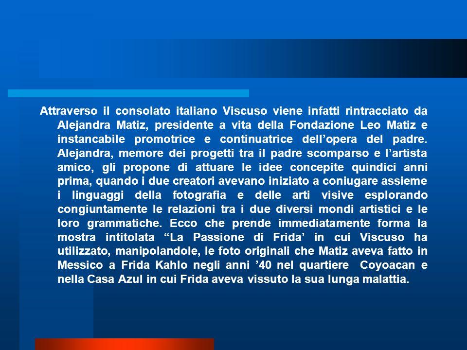 Attraverso il consolato italiano Viscuso viene infatti rintracciato da Alejandra Matiz, presidente a vita della Fondazione Leo Matiz e instancabile pr