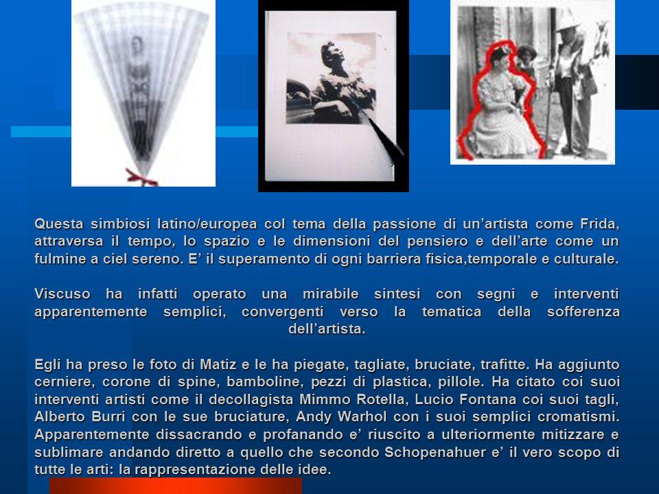 Questa simbiosi latino/europea col tema della passione di unartista come Frida, attraversa il tempo, lo spazio e le dimensioni del pensiero e dellarte