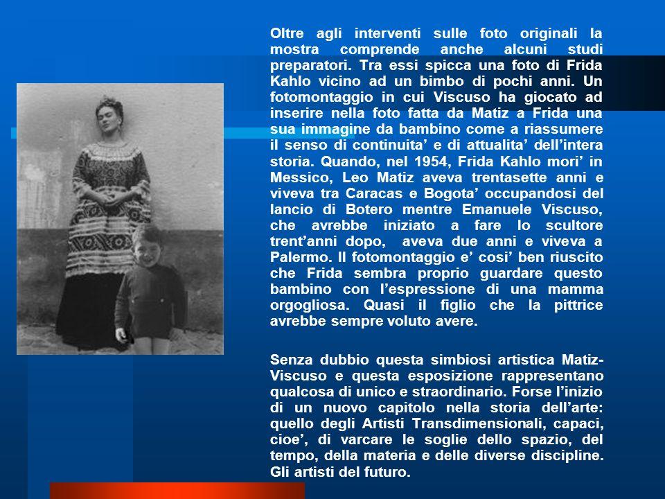 Oltre agli interventi sulle foto originali la mostra comprende anche alcuni studi preparatori. Tra essi spicca una foto di Frida Kahlo vicino ad un bi