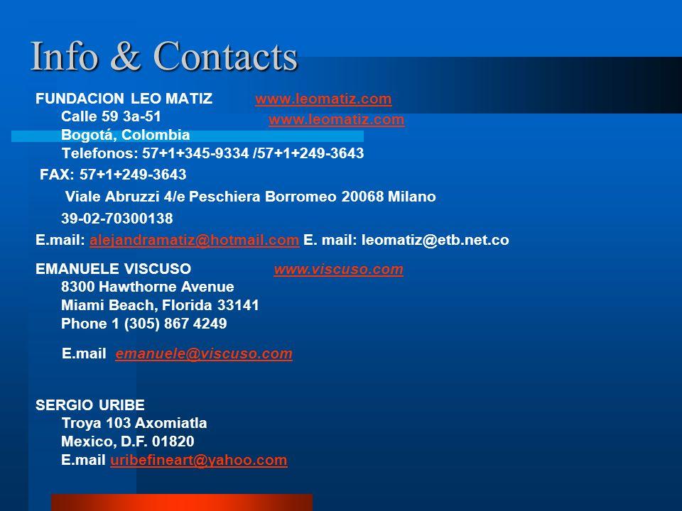 Info & Contacts FUNDACION LEO MATIZ www.leomatiz.com Calle 59 3a-51 Bogotá, Colombia Telefonos: 57+1+345-9334 /57+1+249-3643www.leomatiz.com FAX: 57+1