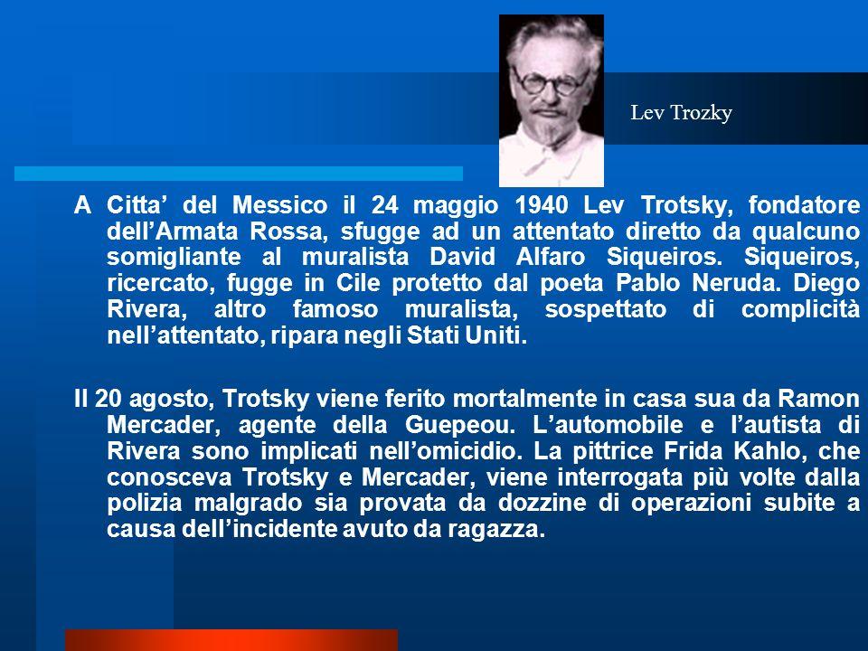 A Citta del Messico il 24 maggio 1940 Lev Trotsky, fondatore dellArmata Rossa, sfugge ad un attentato diretto da qualcuno somigliante al muralista Dav