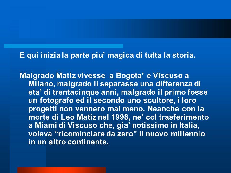 Attraverso il consolato italiano Viscuso viene infatti rintracciato da Alejandra Matiz, presidente a vita della Fondazione Leo Matiz e instancabile promotrice e continuatrice dellopera del padre.