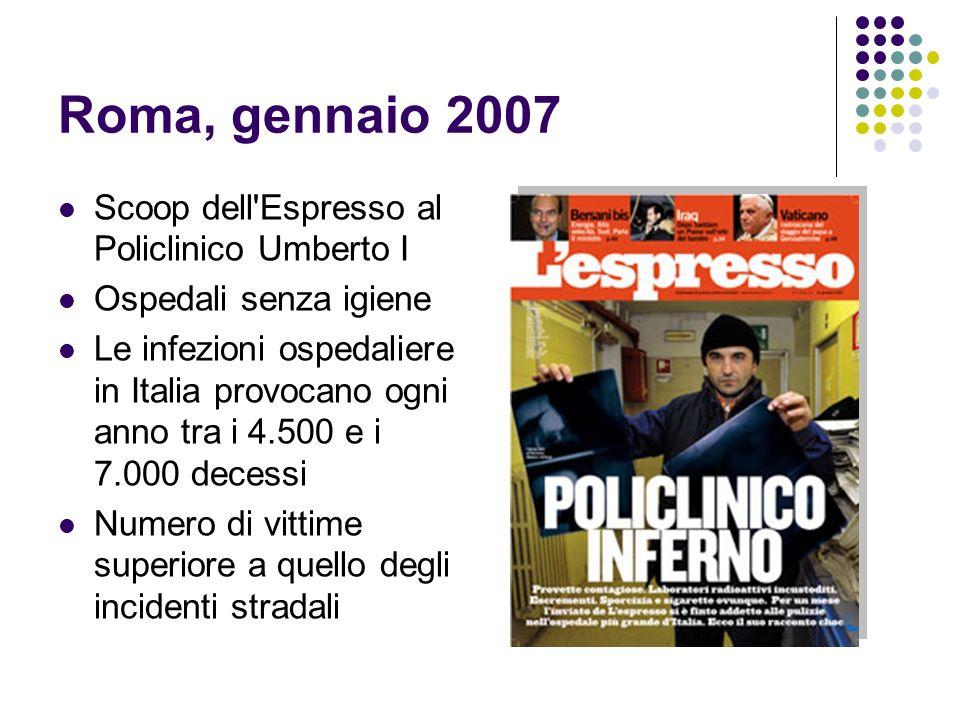 Roma, gennaio 2007 Scoop dell'Espresso al Policlinico Umberto I Ospedali senza igiene Le infezioni ospedaliere in Italia provocano ogni anno tra i 4.5