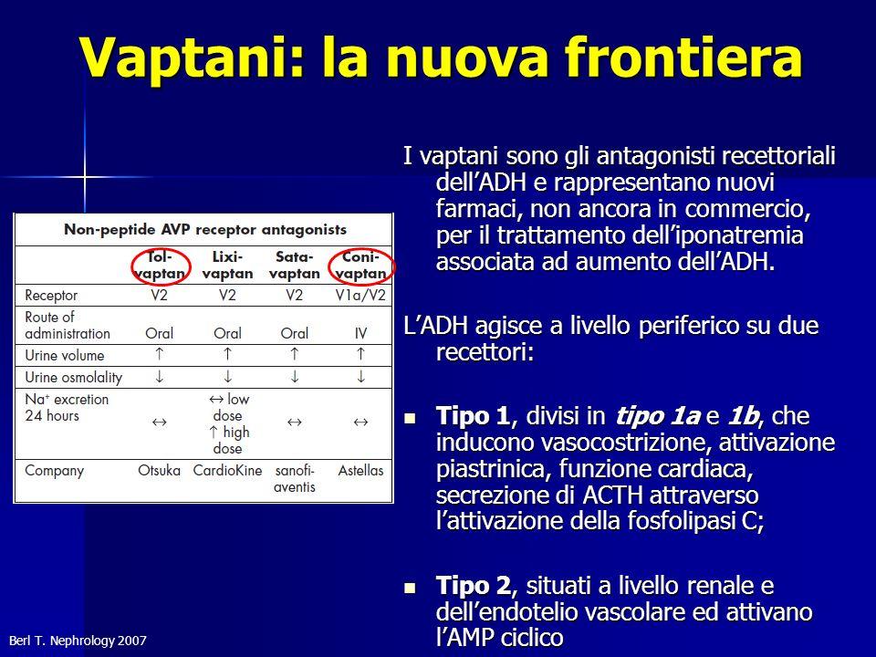 Vaptani: la nuova frontiera I vaptani sono gli antagonisti recettoriali dellADH e rappresentano nuovi farmaci, non ancora in commercio, per il trattam