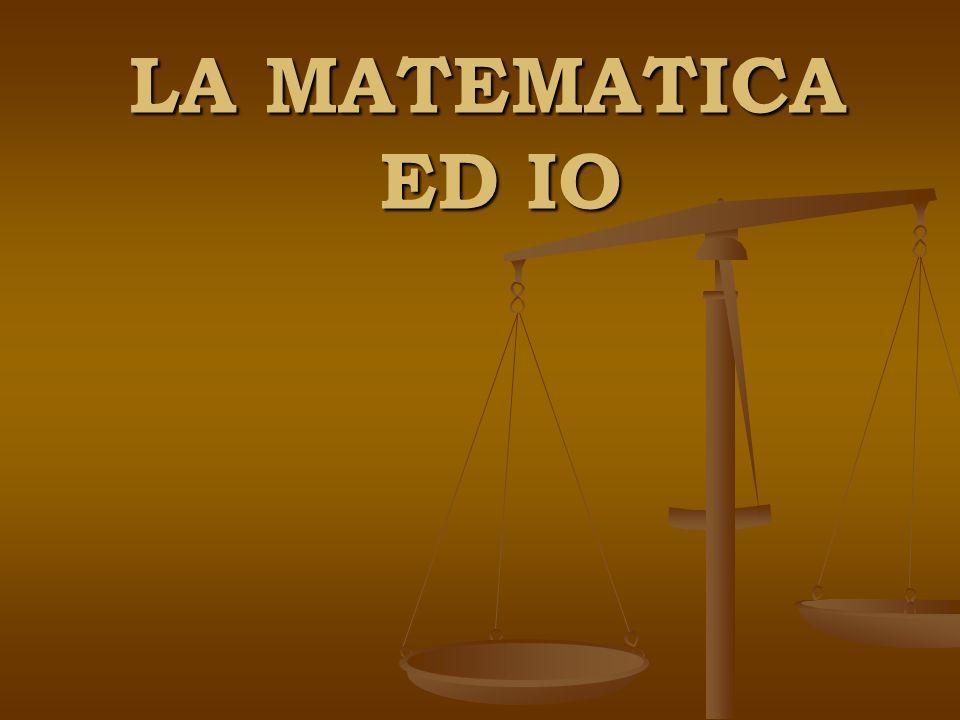 LA MATEMATICA ED IO