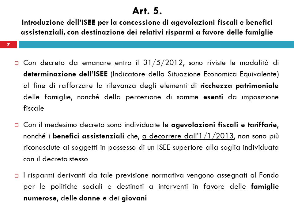 7 Art. 5. Introduzione dellISEE per la concessione di agevolazioni fiscali e benefici assistenziali, con destinazione dei relativi risparmi a favore d