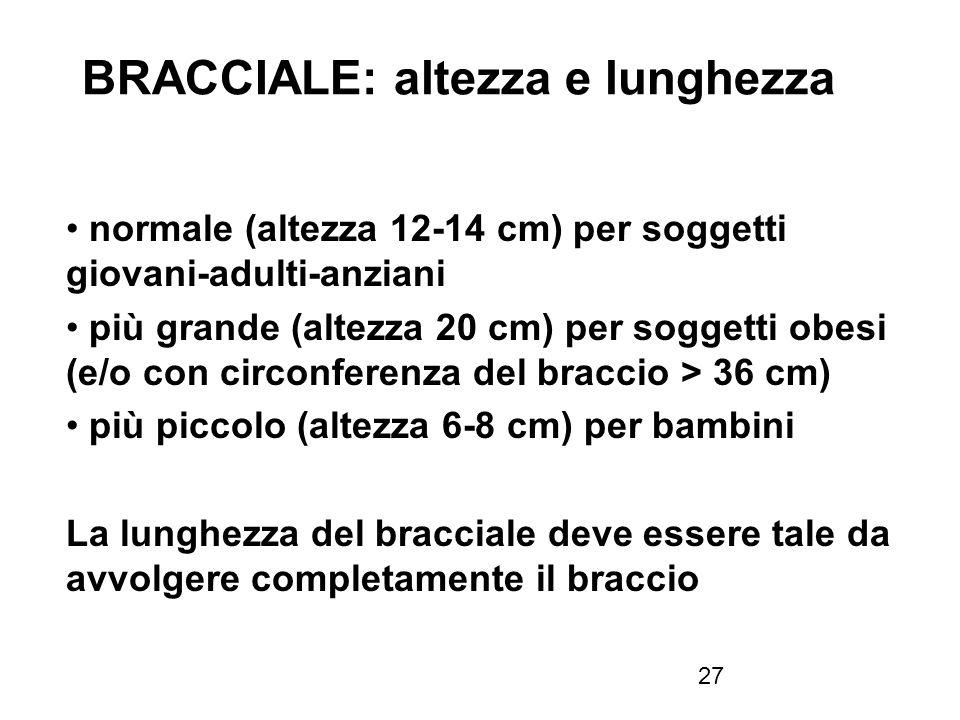 27 BRACCIALE: altezza e lunghezza normale (altezza 12-14 cm) per soggetti giovani-adulti-anziani più grande (altezza 20 cm) per soggetti obesi (e/o co