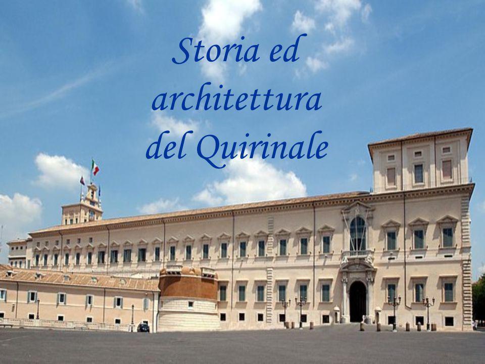 Il Palazzo del Quirinale Fu costruito a partire dal 1583 da Papa Gregorio XIII; I lavori affidati allarchitetto Ottavio Mascarino si conclusero nel 1585.