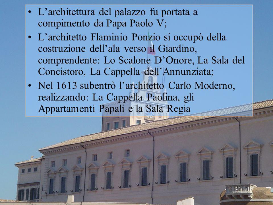Larchitettura del palazzo fu portata a compimento da Papa Paolo V; Larchitetto Flaminio Ponzio si occupò della costruzione dellala verso il Giardino,